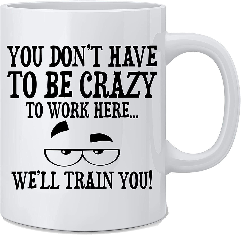 Вам не нужно сходить с ума здесь. Мы тренируем вас! -11 унция веселая кофейная чашка