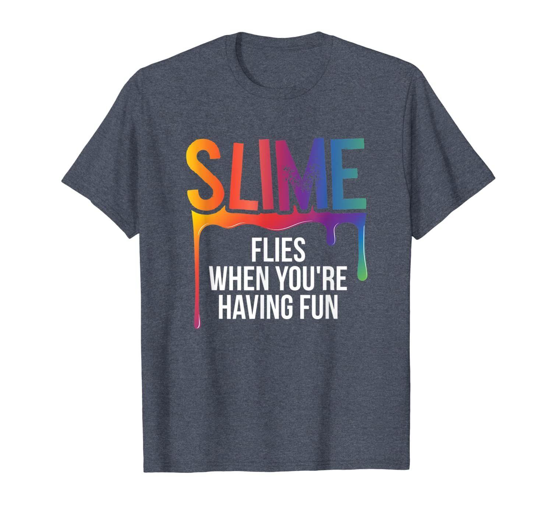 Slime Gifts - Slime flies when you're having fun T-Shirt