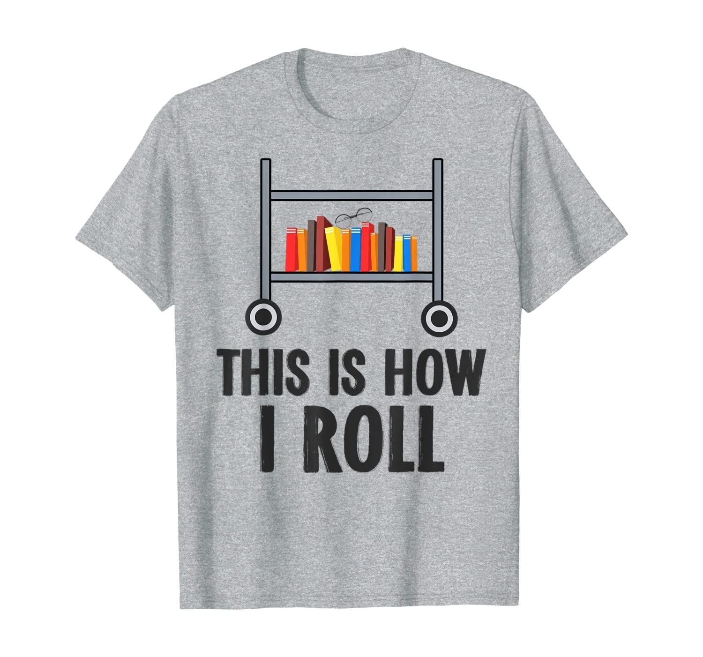 Cómo rodo la camiseta del amante del libro de bibliotecario