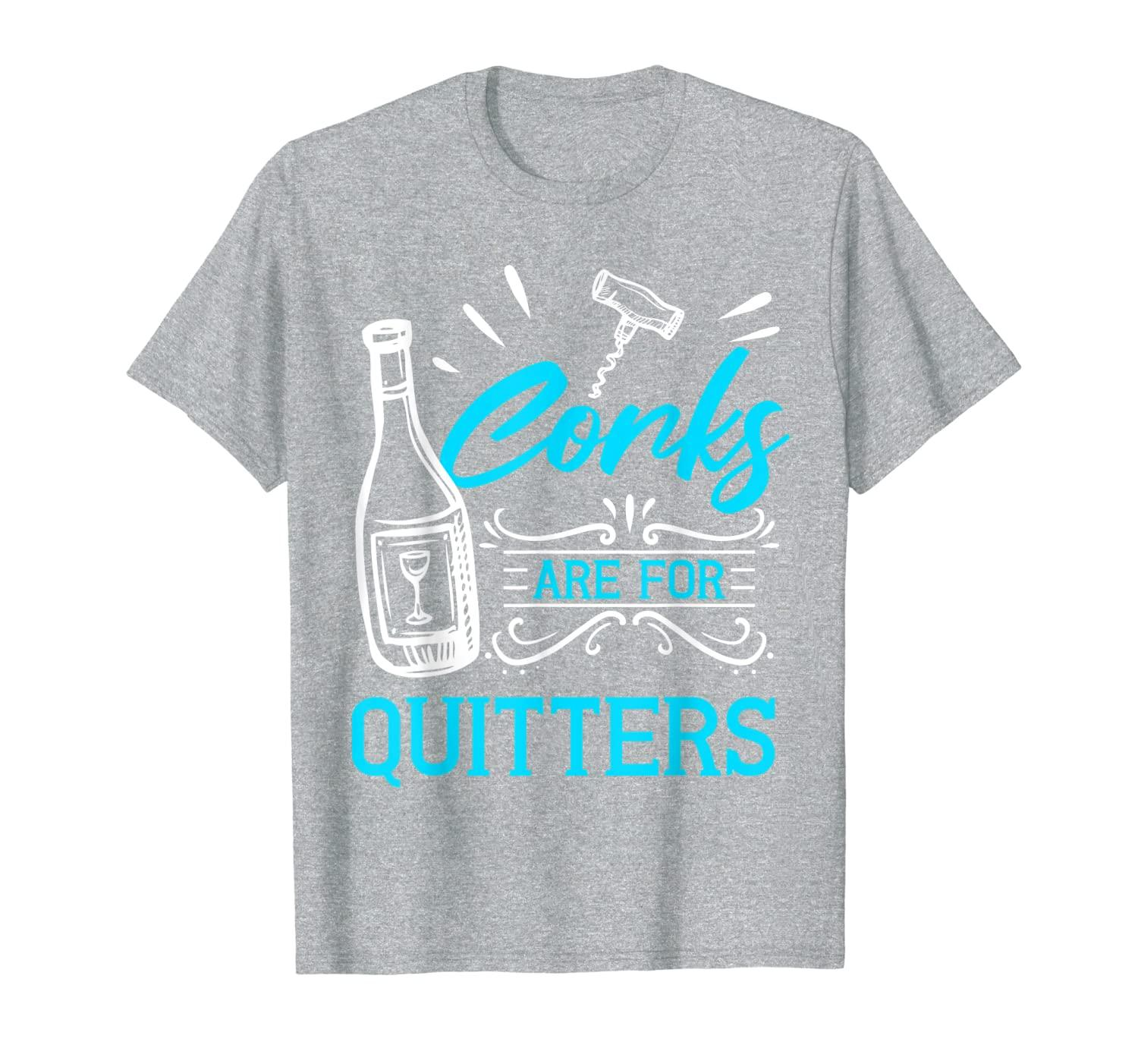 Funny Wine Lover Snob Gift Corks Are for Quitters Drinker T-Shirt