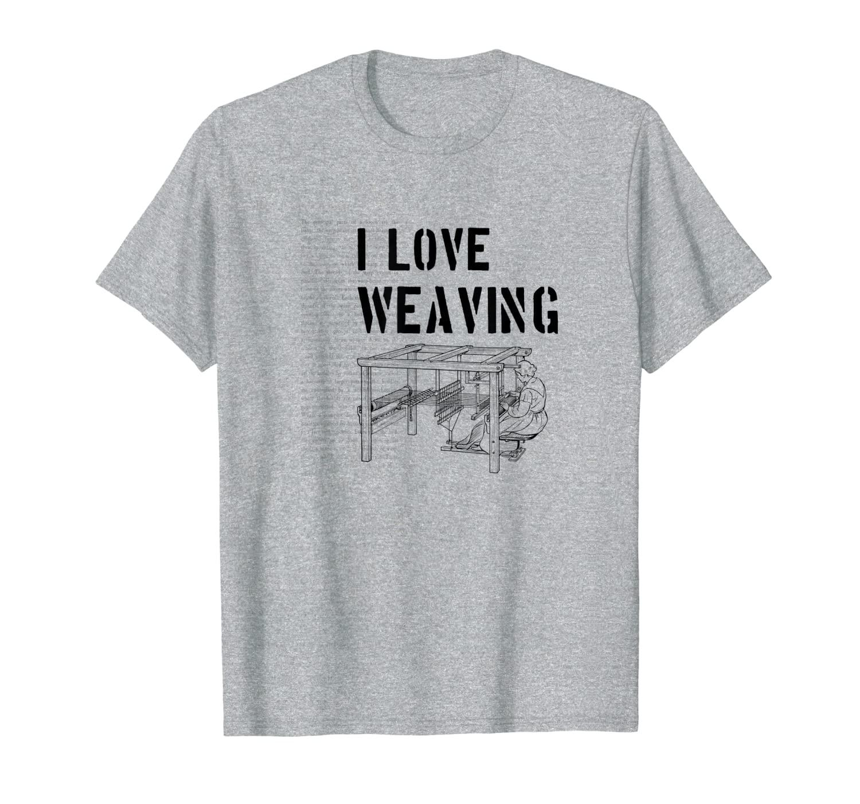 I love weaving Tshirt Funny Weaving Gifts