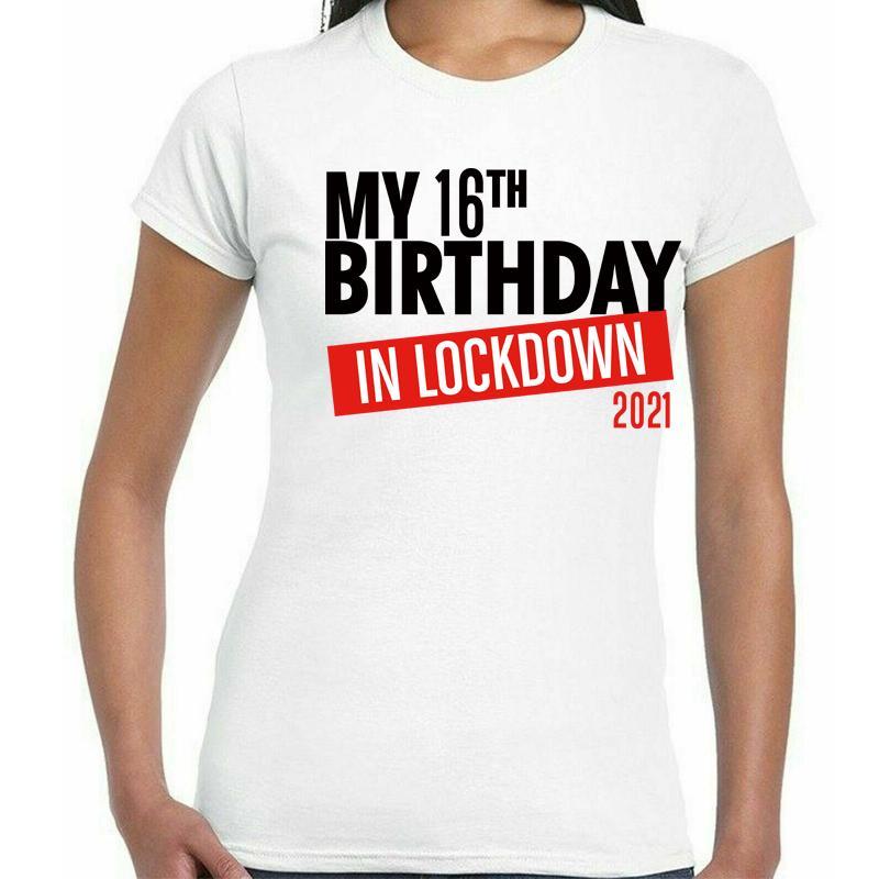 Señoras My 16th Cumpleaños en Lockdown Tee 2021 Alta calidad 100% algodón Custom Custom Any T-Shirt Mujer Imprimir Regalo de fiesta