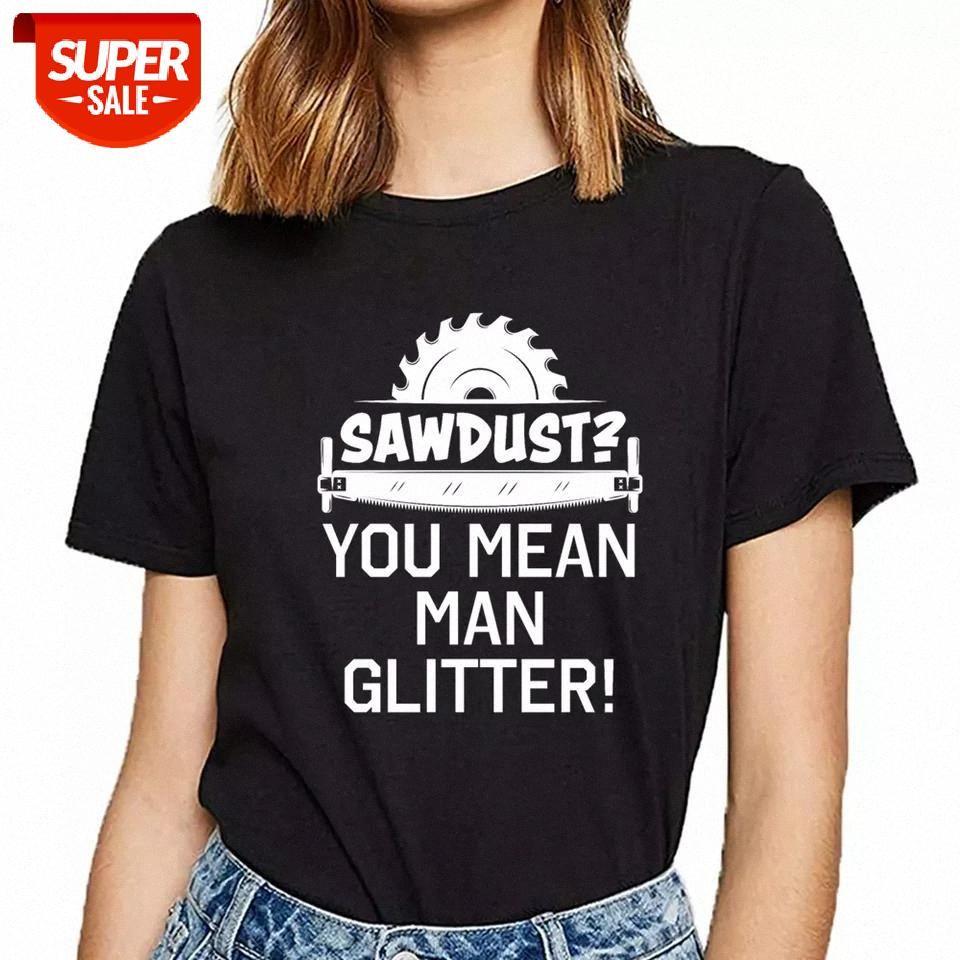 Camiseta Mujer Carpintero Sawdust es Hombre Glitter Vogue Vintage Shirt Shirt Fiesta Fiesta # DW50
