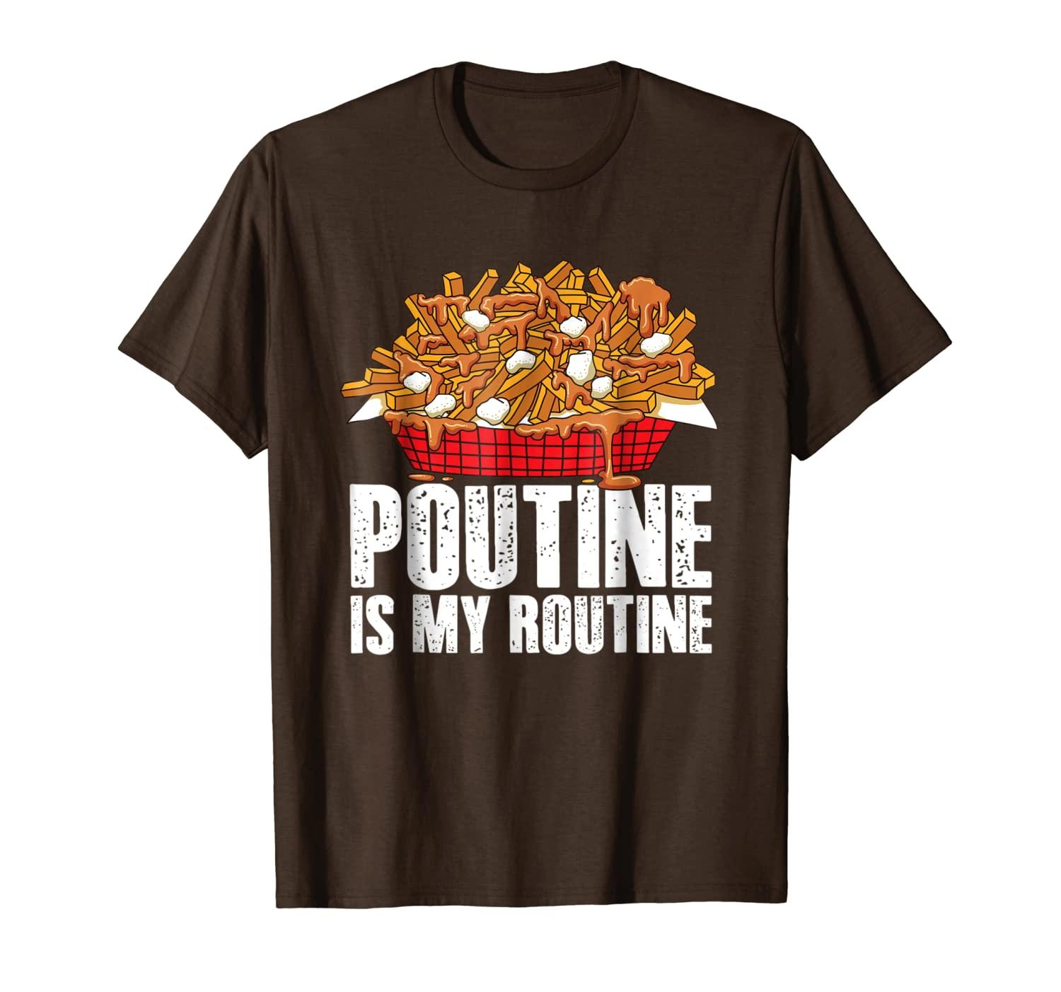 Funny Poutine Is My Routine T-Shirt Canadian Poutine Love