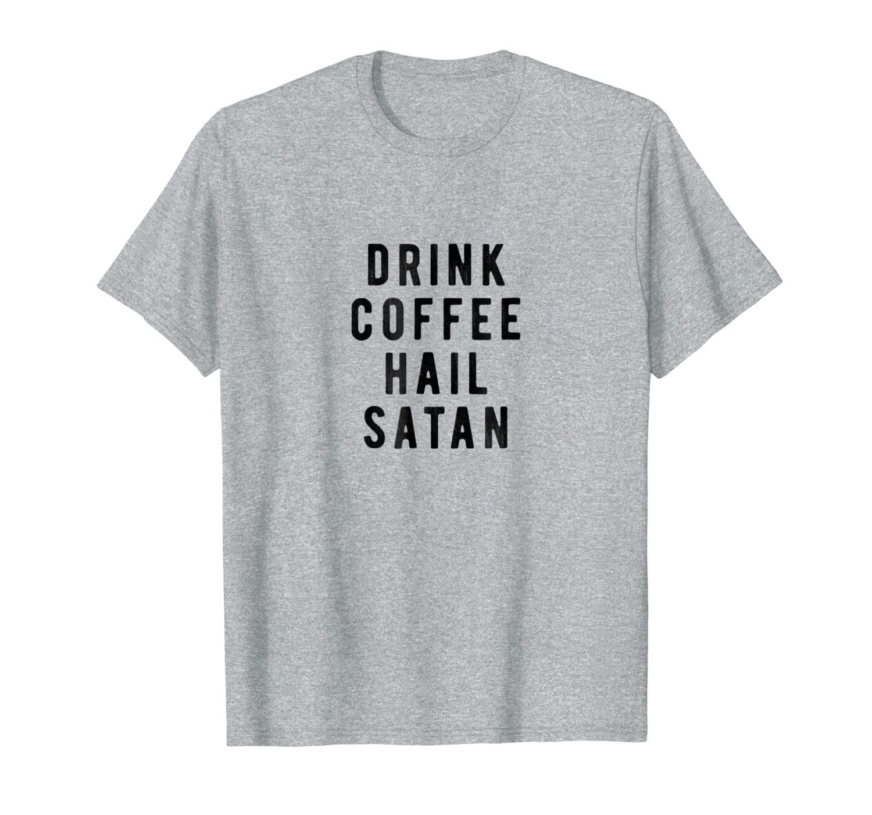 Drink Coffee Hail Satan T-Shirt