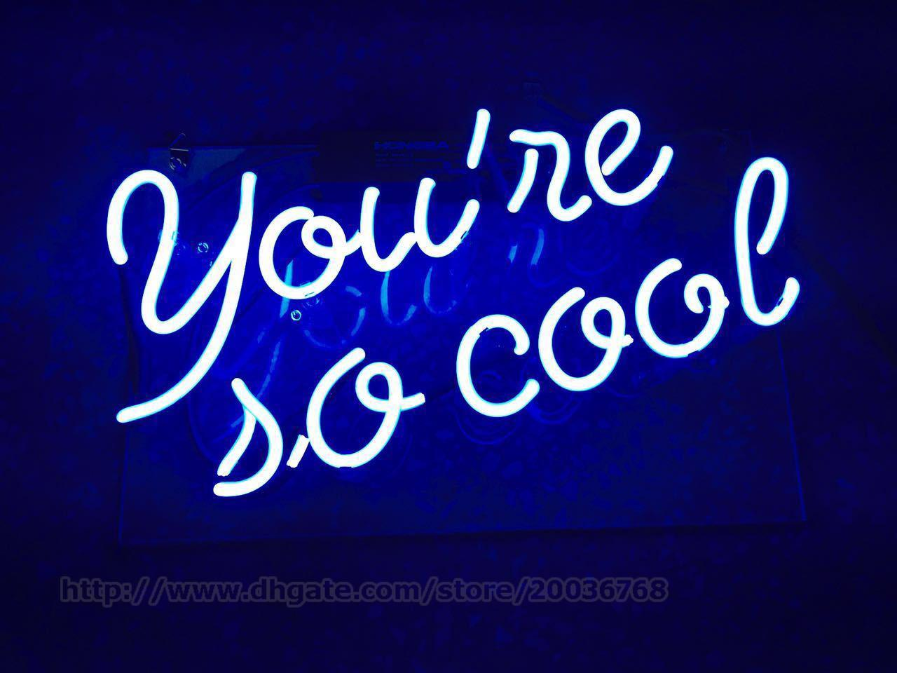 2020 Youre So Cool Neon Sign Home Art Decoration Pub Custom Handcrafted Real Glass Tube Led Neon Signs Advertisement Display 17x8 From Neon Sign 104 21 Dhgate Com