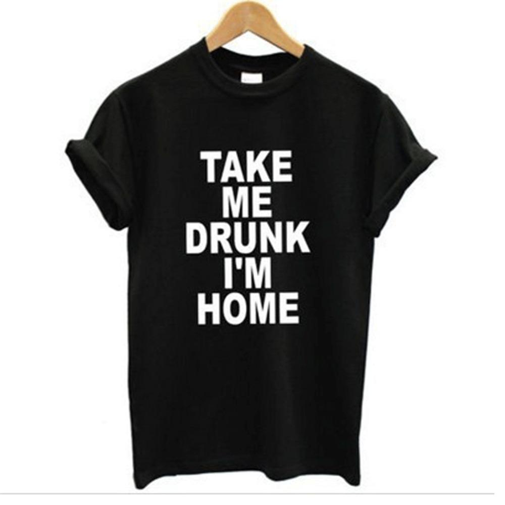 Wholesale-TAKE ME DRUNK I'M HOME Graphic Tshirts New Women T shirt Print Cotton Funny Casual CREW NECK Shirt Lady White Black Top Tees