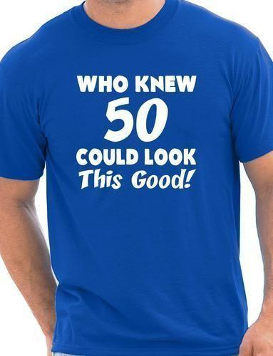 Who Knew 50 Could Look This Good 50th Mens Birthday Present Funny Free Shipping Unisex Casual