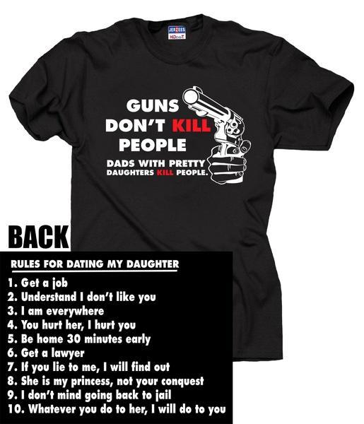 Großhandel Regeln Für Die Datierung Meiner Tochter Waffen Töten Nicht Menschen Väter Mit Hübschen Töchtern Tötung Lustiges T Shirt Geschenk Für Vater