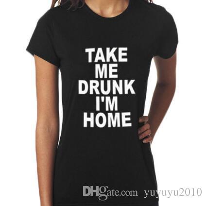 TAKE ME DRUNK I'M HOME Graphic Tshirts New Women T shirt Print Cotton Funny Casual CREW NECK Shirt Lady White Black Top Tees
