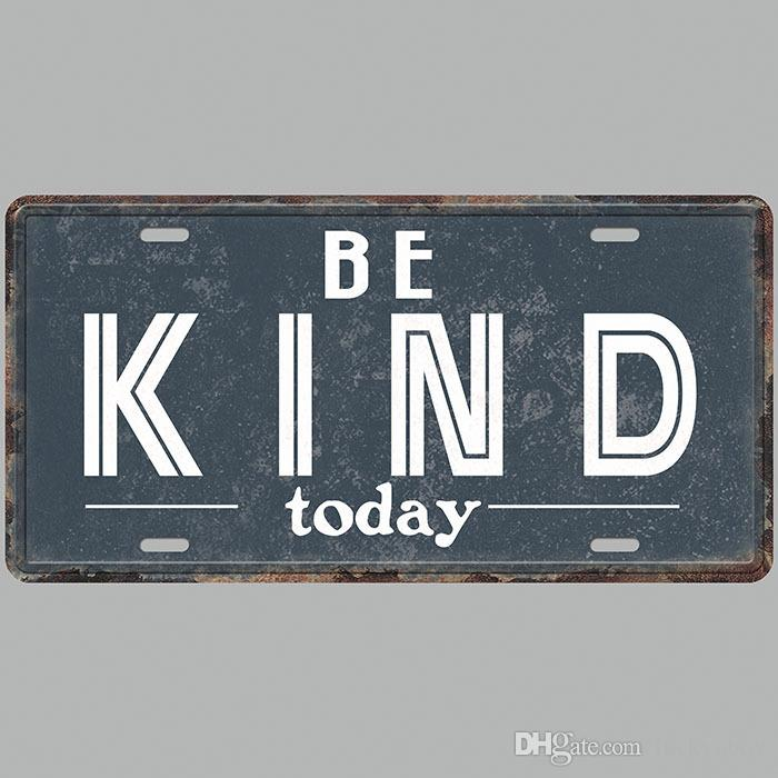 Be Kind Today Super Hot 3D Emboss Retro License Plates Vintage Tin Sign Art Wall Plaque decor Home Metal Painting Bar Pub