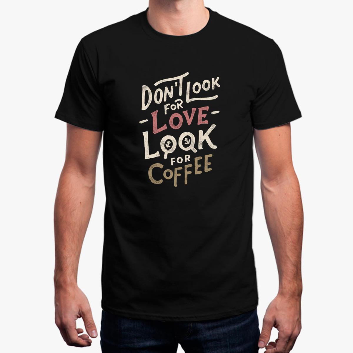 Top Quality Non cercare l'amore Look For Coffee T-Shirt Summer Round Collare Tee Shirt Unisex Taglie forti T Shirt Uomo Manica corta