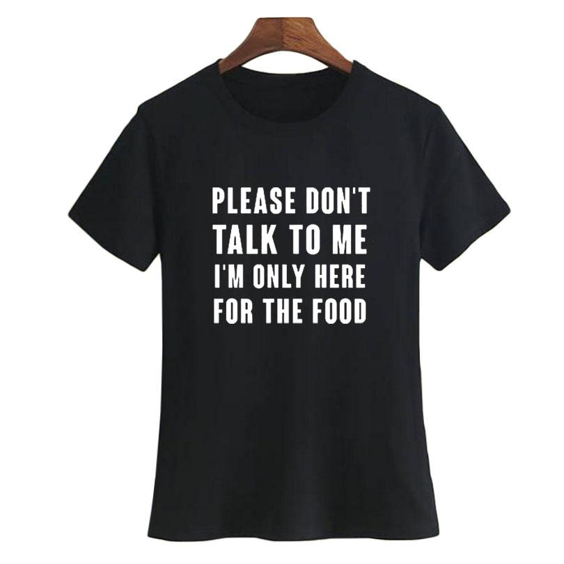 Women's Tee Please Don't Talk To Me I'm Only Here For The Food Text Women's T Shirt 2018 Summer New Funny Saying T Shirt Black White