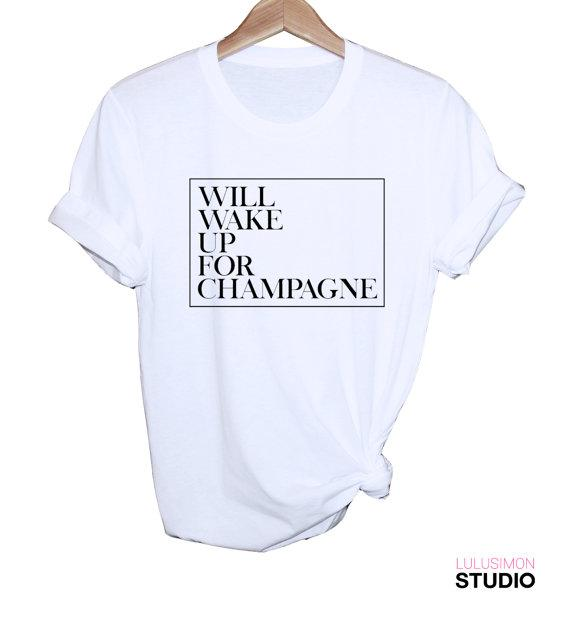 Women's Tee Will Wake Up For Champagne Women Fashion Unisex Tumblr T Shirt Cotton Letter Printed T-shirts Graphic Tees Tops Harajuku Shirts