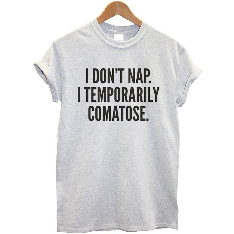 Fashion Brand Women T Shirt Letter Print I Don T Nap I Temporarily Comatose  Funny T Shirt For Female Short Sleeve Tshirt Black T Shirt Every Day Funny  Cool ... 5743c3f6d