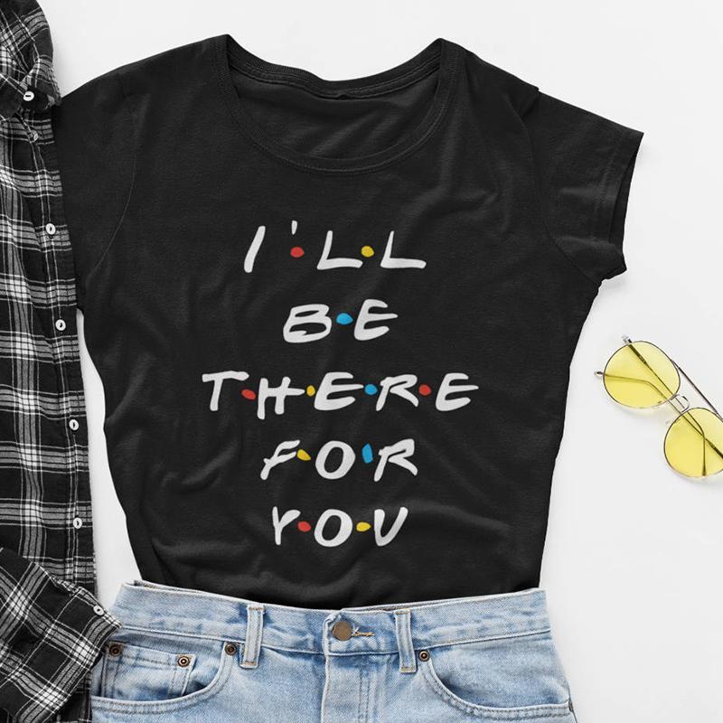 Ich werde für dich da sein Brief-Druck-Frauen schließen Hülsen-T-Shirt Freunde TV-Show-Hemd Causal Cotton T-Shirt Frauen Harajuku BBF Tops