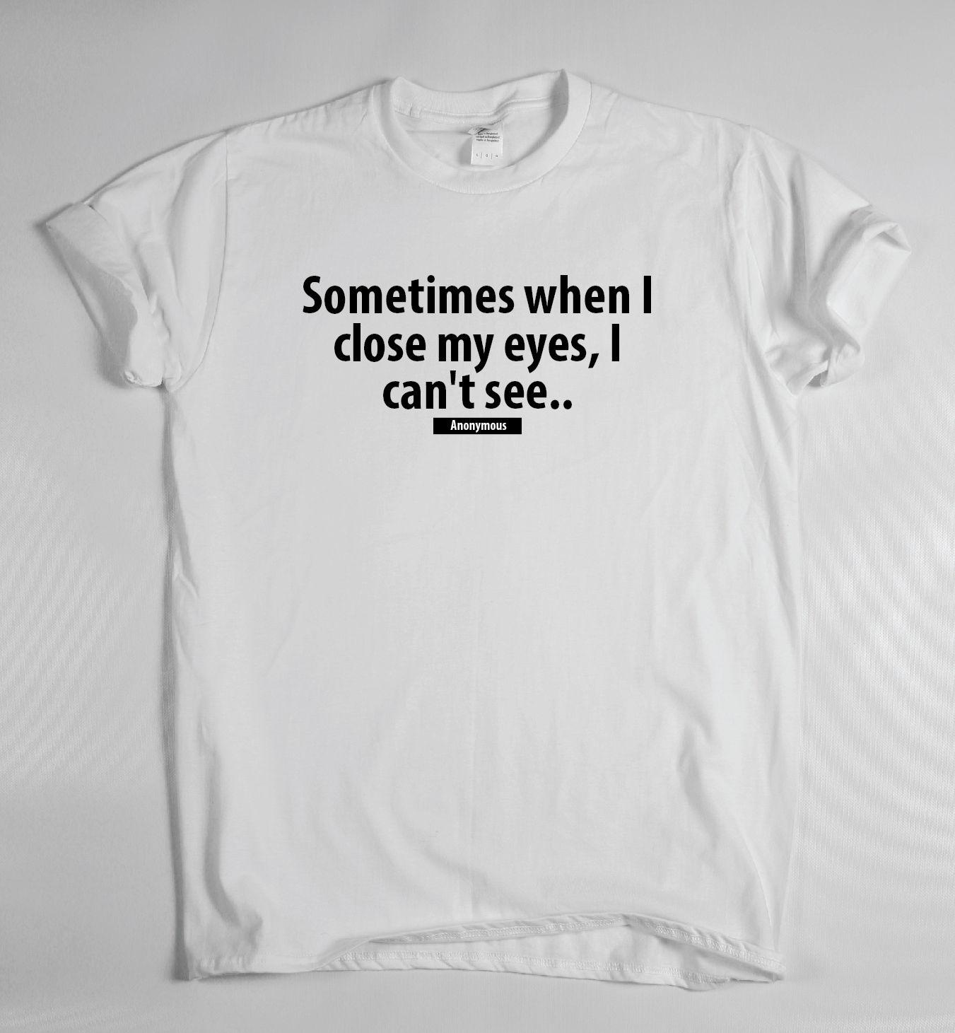 Sometime When I Close My Eyes funny saying T-shirt mens womens quote sarcasm