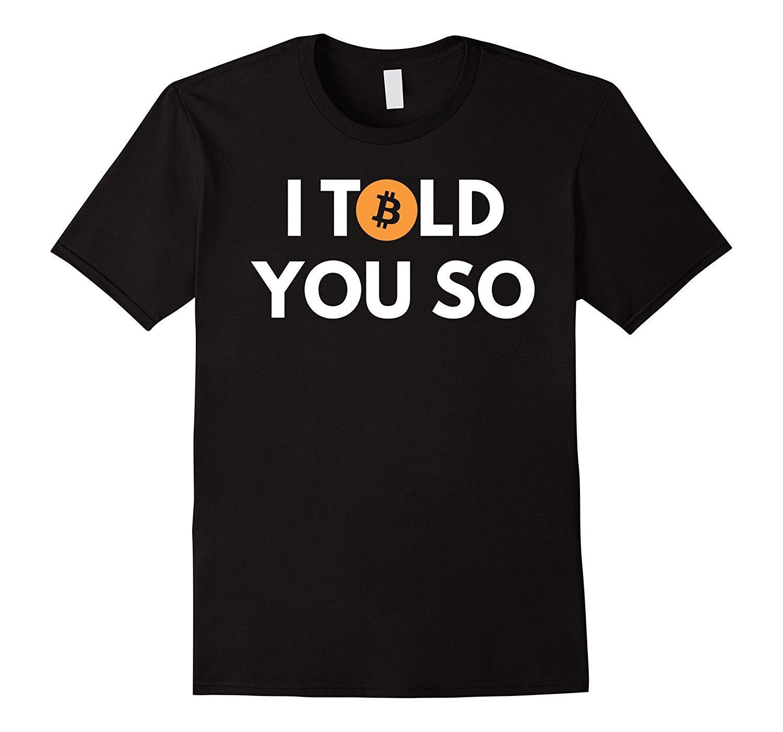 Camiseta de Bitcoin - Te lo dije - Genial para los propietarios de Bitcoin 100% algodón de manga corta con cuello en O Tops Camisetas Verano para hombres