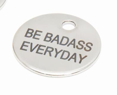 10pcs//lot Be Badass Everyday charm Be Badass Everyday message Charm pendant 20mm