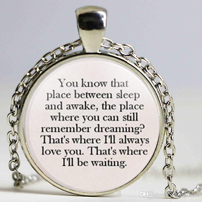 Peter Pan You know that place between sleep and awake I will alwatys love You Pendant Necklace Gifts Inspiration Jewelry