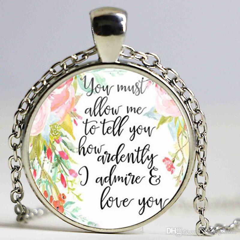 Citações de Jane Austen Você deve permitir-me dizer-lhe quão ardentemente eu admiro e amo você colar Inspirado Jóias Presentes