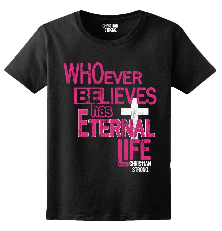 Camiseta de la mujer Quienquiera que crea la vida eterna Camisetas cristianas Regalo de la novedad Señoras camiseta Mujer Harajuk Moda Drake Fitness Punk Tops