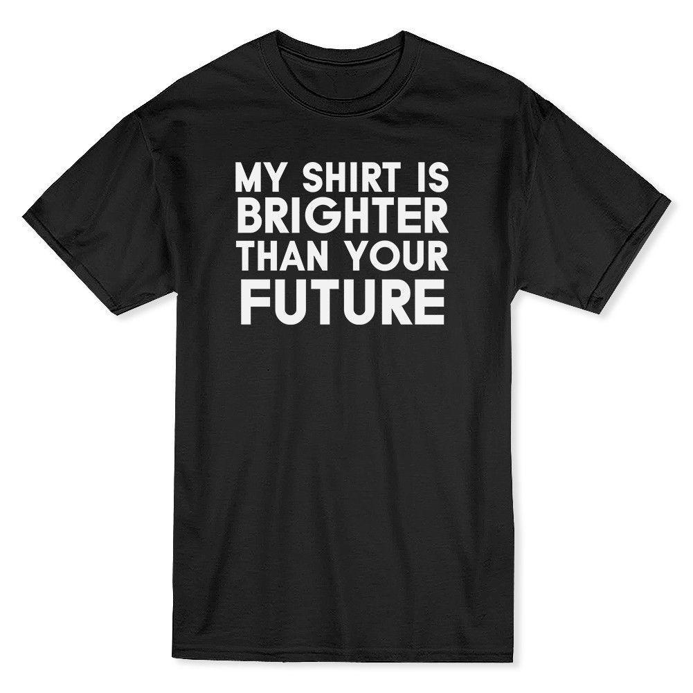 """""""Benim Gömlek Geleceğinizden Daha Parlak"""" Komik Alıntı erkek T-shirt Rahat T Gömlek Erkek Kısa Kollu Desen Kawaii"""