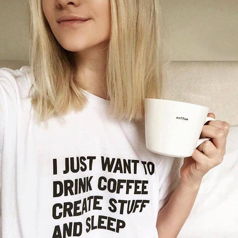 Women's Tee I Just Want To Drink Coffee Create Stuff Tshirt Funny Letter Print T-shirt Women Men Casual White Short Sleeve T Shirts