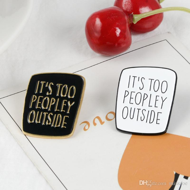 It/'s Too Peopley Outside Enamel Pin Introvert Brooches Pins Funny Saying
