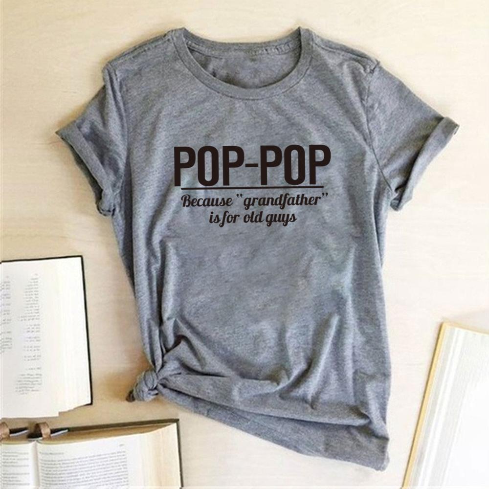Pop-pop Parce que Grand-père est pour Old Guys Imprimer T-shirts Femmes d'été Hauts pour Teenscasual T-shirts Femmes ordinaires Ropa Mujer