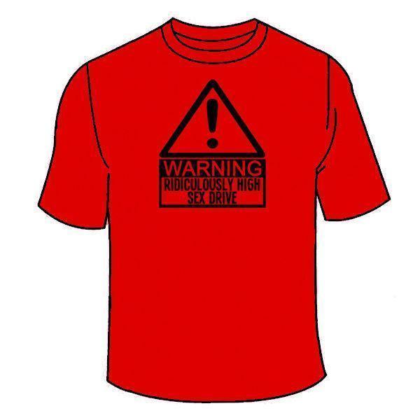 daa983cd Warning Ridiculously High Sex Drive T-Shirt. Funny Sex Offensive Tees TShirt