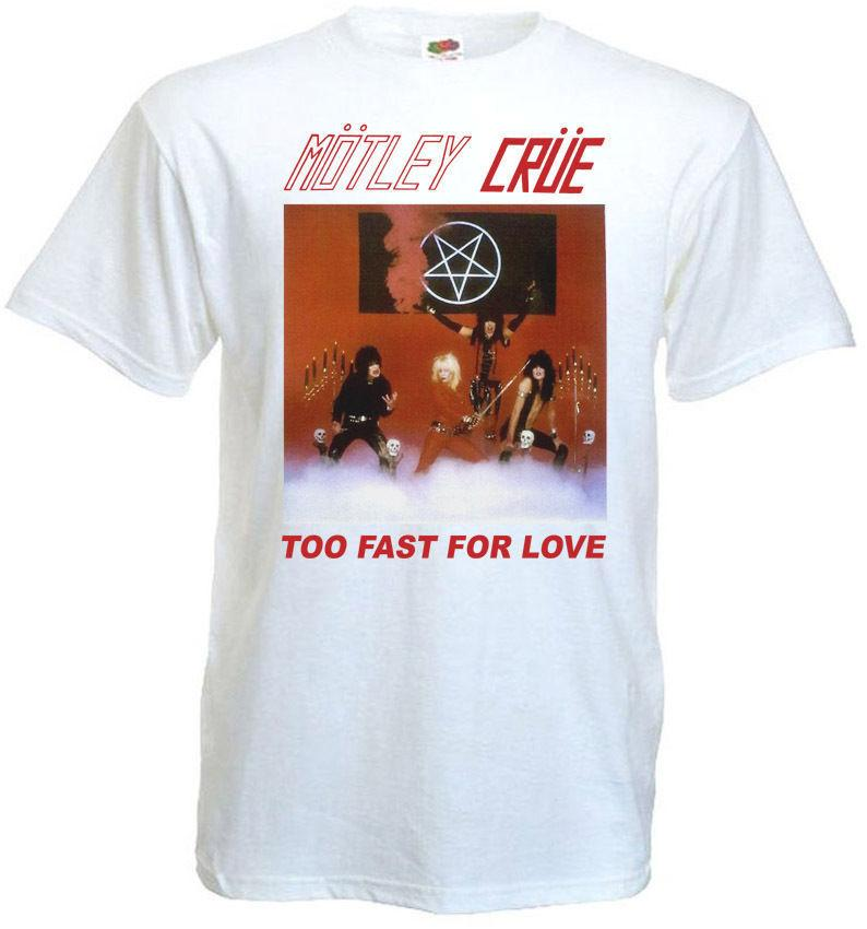 Motley Crue - Too Fast For Love T-shirt white poster all sizes S...5XL Brand shirts jeans Print