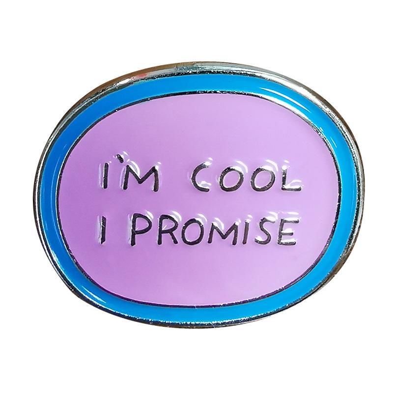Je suis cool je promets Wear pin émail avec fierté et faire de nouveaux amis assez facilement