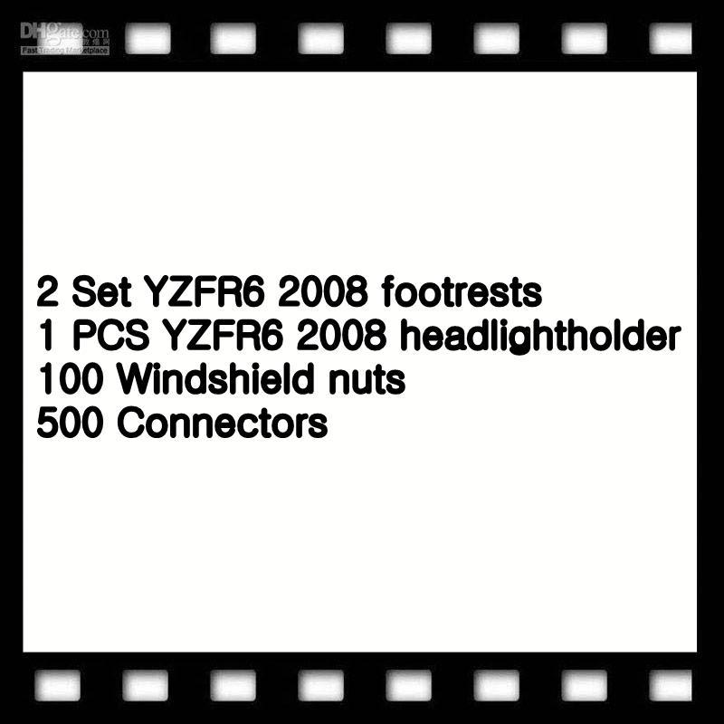 2 Set YZFR6 2008 footrests 1 PCS YZFR6 2008 headlightholder 100 Windshield nuts 500 Connectors