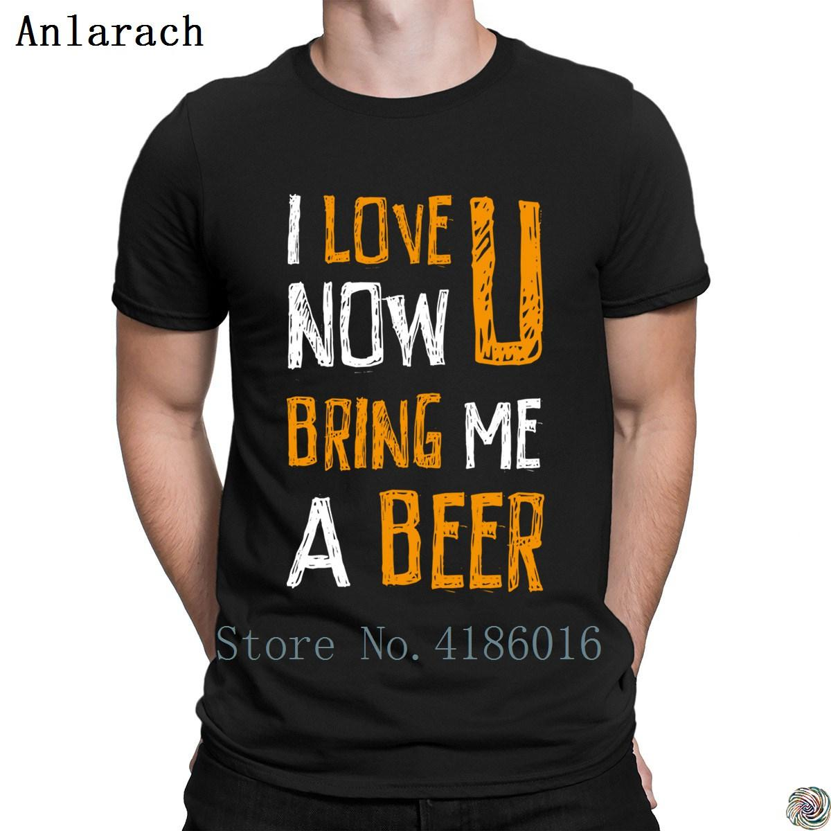 I love you now bring me a Beer tshirt Natural funky male summer t shirt for men Top Quality Print New Arrival Anlarach