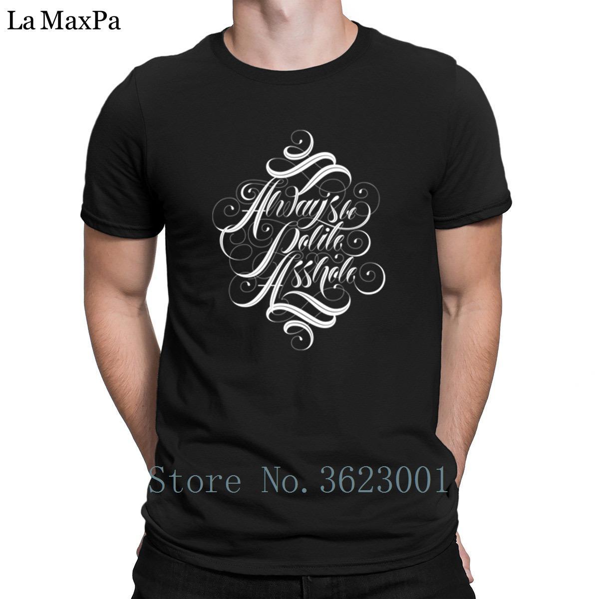 Designing O-Ansatz der Männer-T-Shirt Seien Sie immer Polite A-Loch-T-Shirt Mann männlich Funky T-Shirt für die Männer-T-Shirt Mann Fit Natur