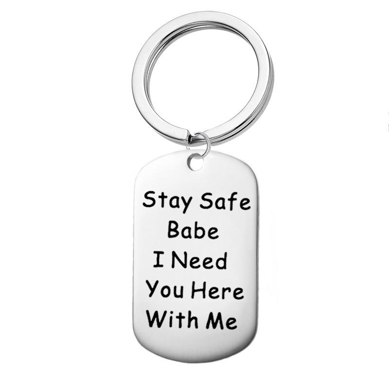2019 Stainless Steel Keychain Stay Safe Babe I Need You Here With