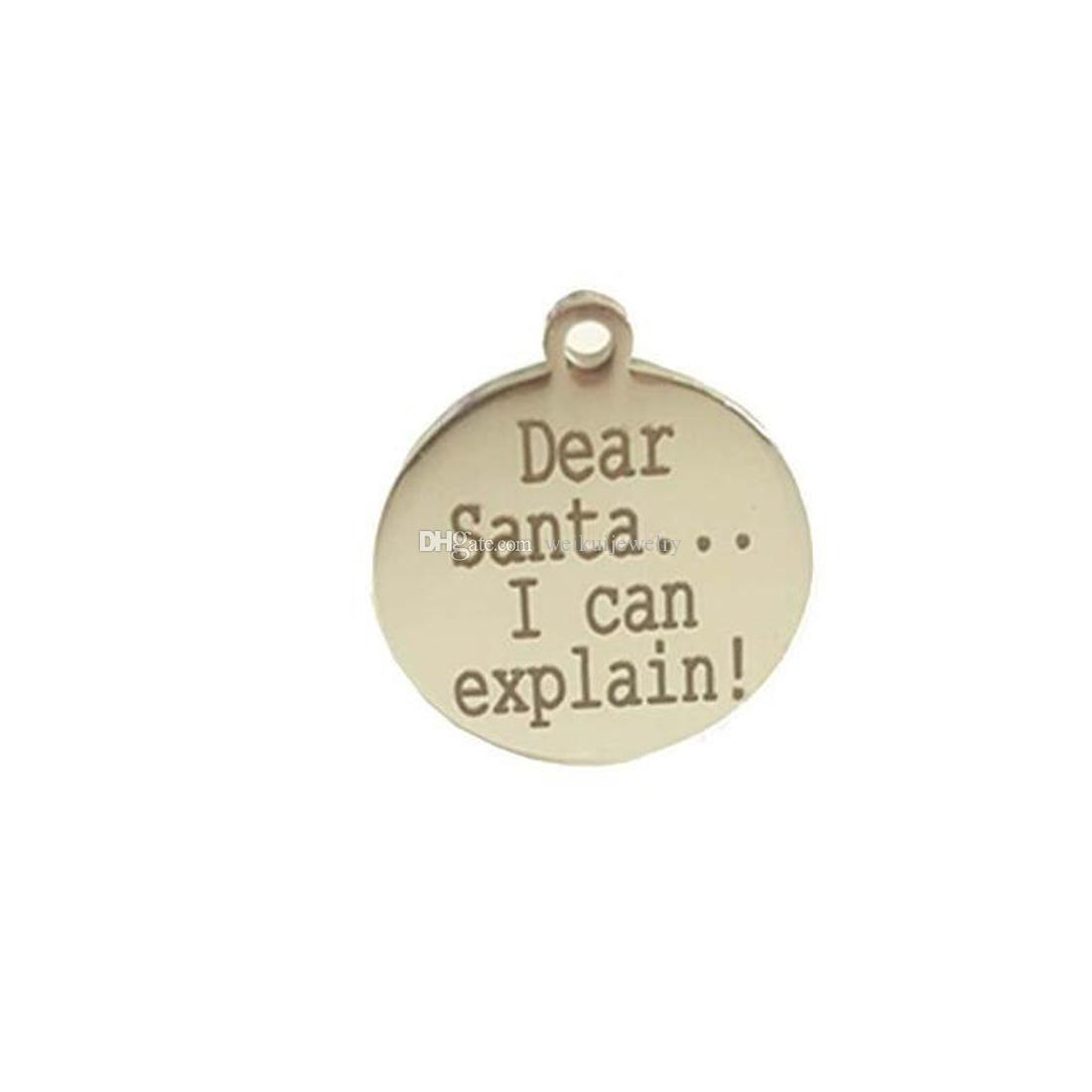 Moda de acero inoxidable personalizada Querido Santa ... ¡Puedo explicarte! Accesorios redondos de plata de Navidad El mejor regalo de Navidad