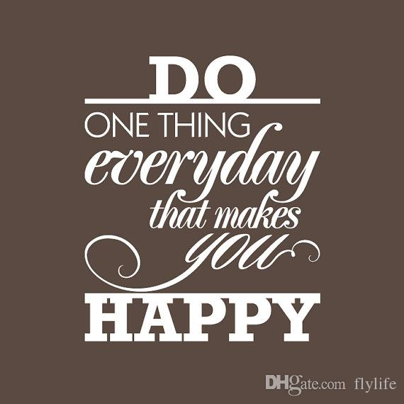 Quotes Wall Stickers Do One Thing Everyday That Makes You Happy Inspiration Everyday Quotes