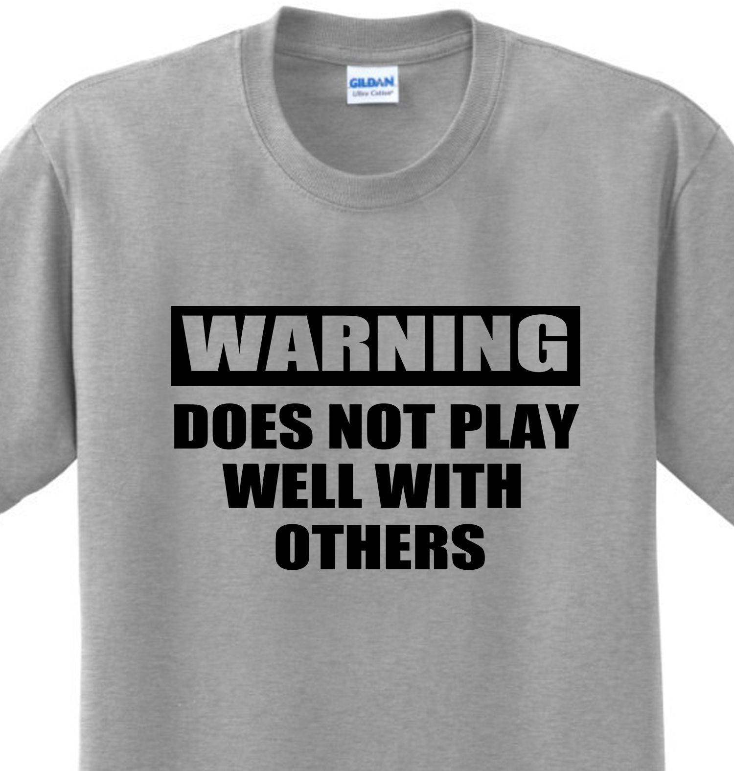 19576a07 Warning Doesn't Play Well w/ Others Funny Sayings Novelty Humor T-shirt Any  SizeFunny free shipping Unisex Casual Tshirt