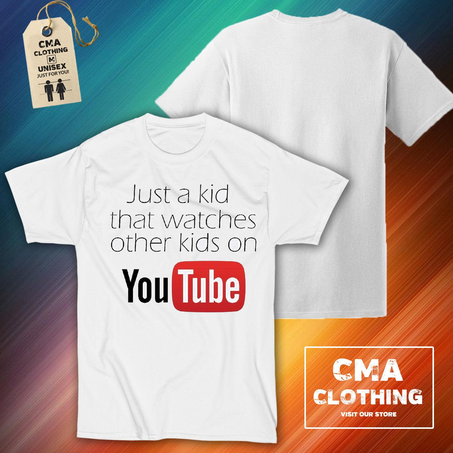 7e236742faef2 YOUTUBE Just A Kid That Watches Other Kids On You TubeCMA19 White Tee Funny  Unisex Casual Tshirt Top Hilarious T Shirts Designer T Shirt From  Happyjapanuk