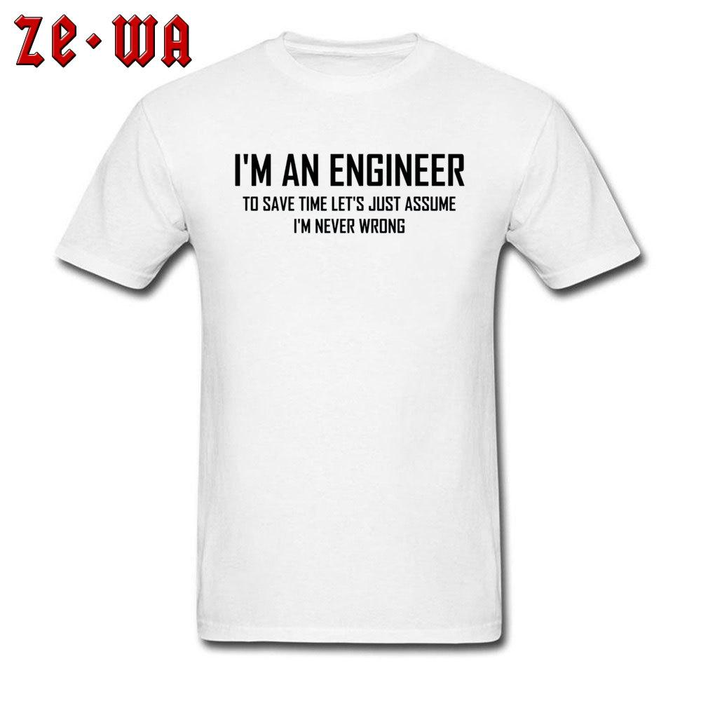 4ac6f8ab White T Shirt Title Matching Big Size Father's Day Im An Engineering Never  Wrong Letter Print Fashion Adult T-Shirts Men 2019