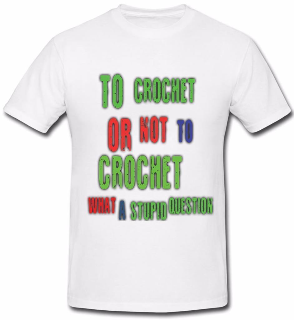 98e39adf T459 To Crochet Or Not Funny T Shirt Tee T Shirt Secret Santa Xmas  Crocheting Brand Shirts Jeans Print Classic Quality High T Shirt Funny Tees Funny  T ...