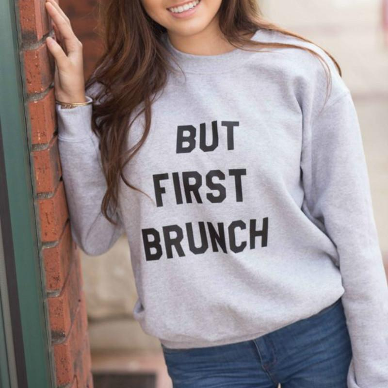 3e1745fd13546 2019 But First Brunch Sweatshirt Plus Size Fashion Women Hoodies Streetwear Graphic  Tee Shirts Long Sleeve Tumlbr Clothes Dropship From Armhole