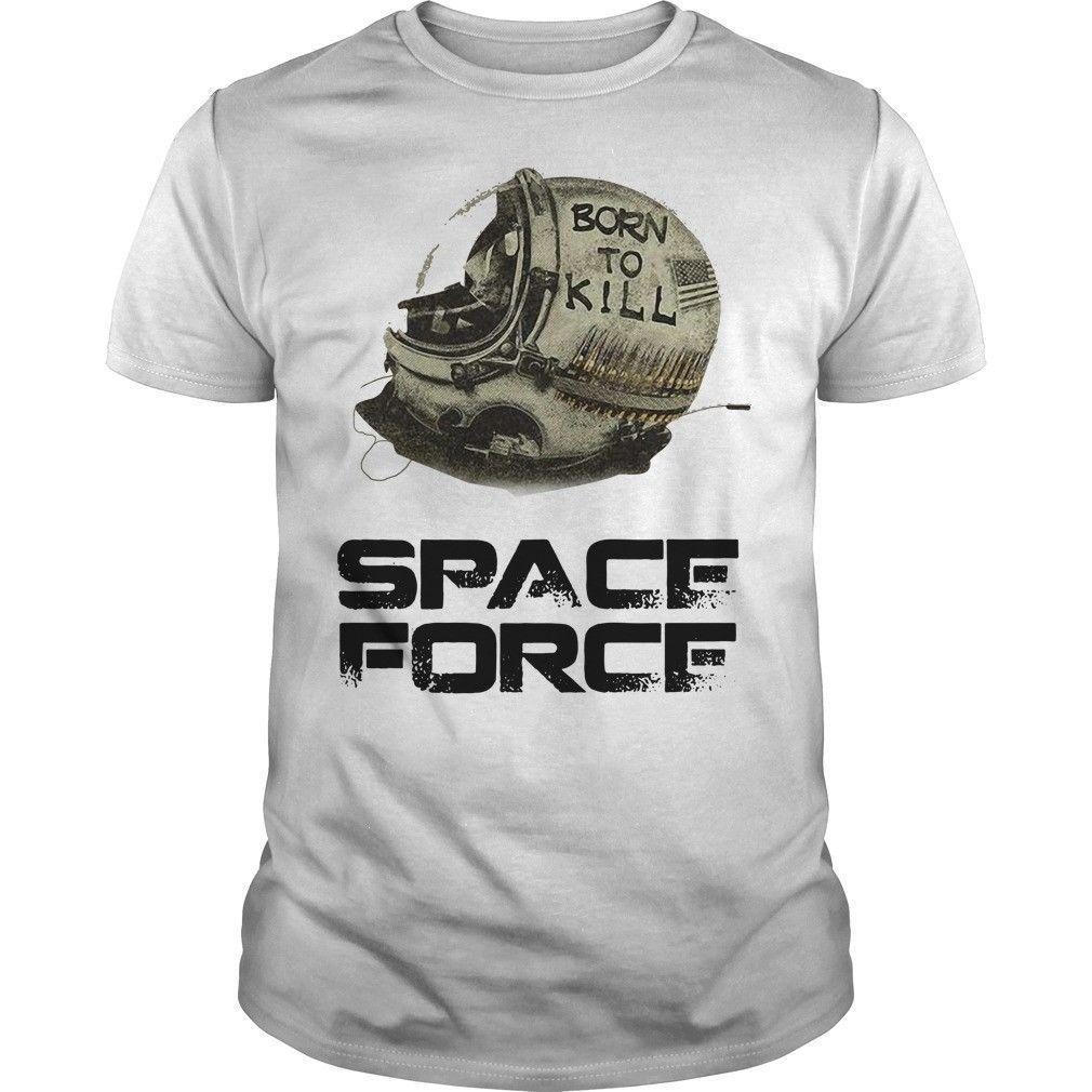 30546847e4 Donald Trump Space Force Funny T Shirt Gift Trump Born To Kill Space Force  US Funny Unisex Casual Top Mens Shirts Shirts For Men From Dappachappy, ...