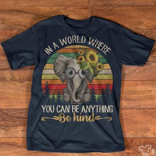 5dfb04501 In A World Where You Can Be Anything Be Kind Elephant Vintage T Shirt Men S  6XL Cartoon T Shirt Men Unisex New Fashion Shirts Cool Crazy Design Shirts  From ...