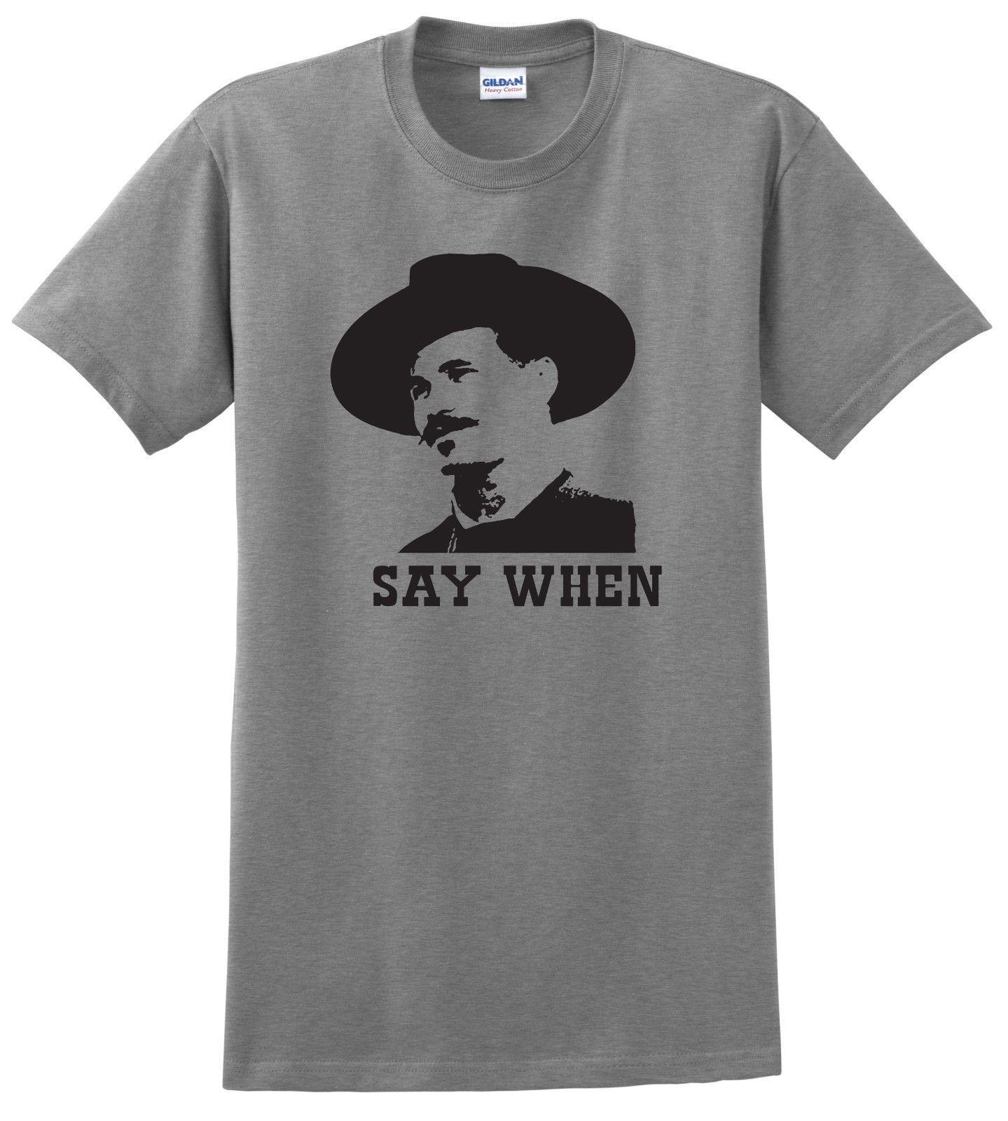 a3498ce56b3 Say When Doc Holliday Quick Draw Tombstone Val Kilmer Shirts Up To High  Quality Custom Printed Hot Cheap Men S Best Sites For T Shirts Tee Shirt  Deals From ...
