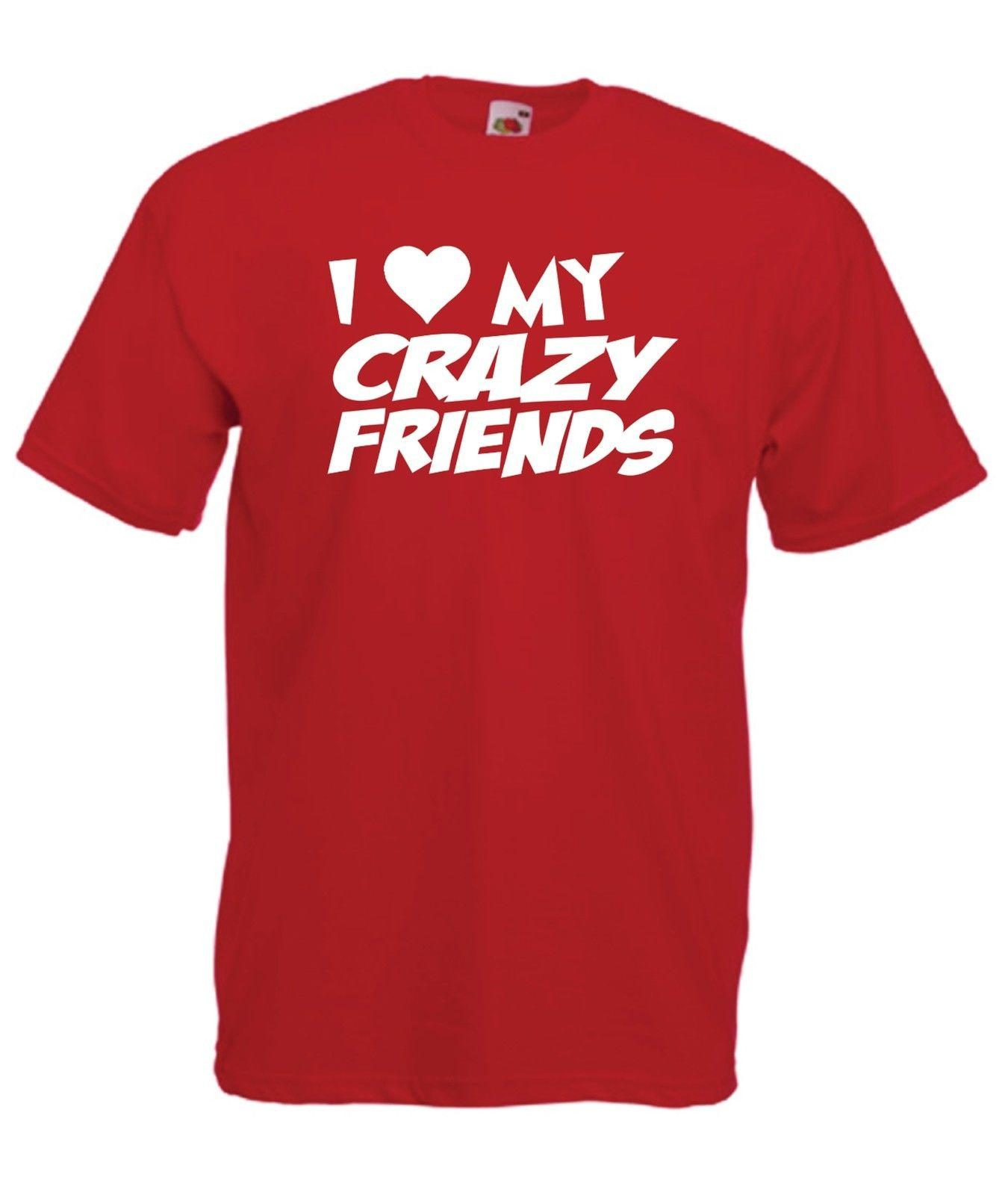 I LOVE MY CRAZY FRIENDS Top Funny Xmas Birthday Gift Ideas Mens Womens T SHIRT Buy Shirt Fun From Designtshirts201806 1066