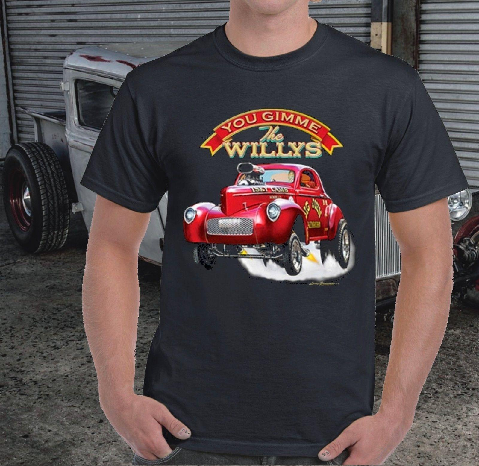 859e57882 YOU GIMME THE WILLYS HOT ROD / RAT ROD T SHIRT Print T Shirt Men ,Short  Sleeve TOP TEE,Fashion Summer Top Tee T Shirt Humor T Shirt With Shirt From  ...