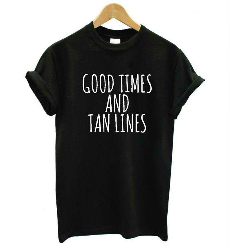 9be9c64f GOOD TIMES AND TAN LINES Fashion Unisex T Shirt High Quality Cotton Shirt  Tumblr Women Trumblr Tops Cloth T Shirt Shirt Site From Sloganteestore, ...